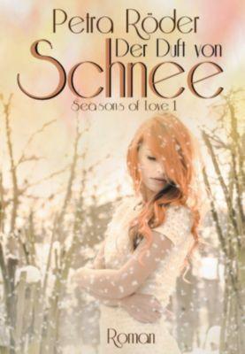 Der Duft von Schnee - Seasons of Love Reihe / Band 1, Petra Röder