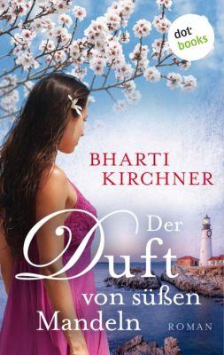 Der Duft von süßen Mandeln, Bharti Kirchner