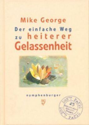 Der einfache Weg zu heiterer Gelassenheit, Mike George