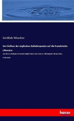 Der Einfluss der englischen Balladenpoesie auf die französische Litteratur, Gottlieb Wüscher