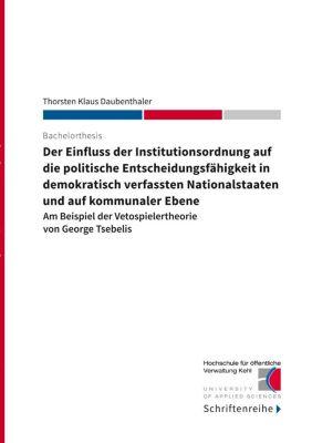 Der Einfluss der Institutionsordnung auf die politische Entscheidungsfähigkeit in demokratisch verfassten Nationalstaaten und auf kommunaler Ebene, Thorsten Klaus Daubenthaler