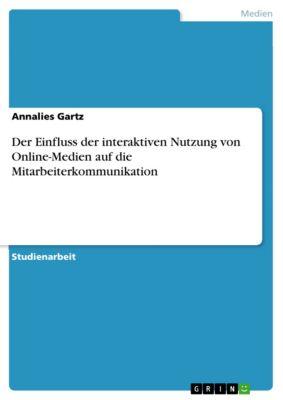 Der Einfluss der interaktiven Nutzung von Online-Medien auf die Mitarbeiterkommunikation, Annalies Gartz