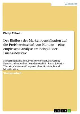 Der Einfluss der Markenidentifikation auf die Preisbereitschaft von Kunden – eine empirische Analyse am Beispiel der Finanzindustrie, Philip Tilhein
