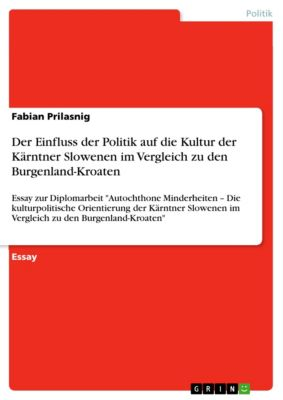 Der Einfluss der Politik auf die Kultur der Kärntner Slowenen im Vergleich zu den Burgenland-Kroaten, Fabian Prilasnig