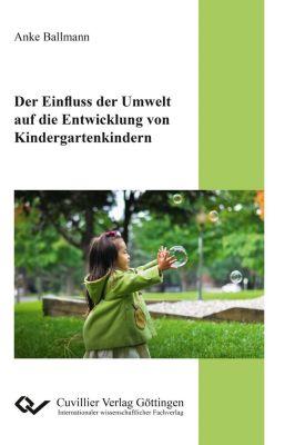 Der Einfluss der Umwelt auf die Entwicklung von Kindergartenkindern - Anke Ballmann  