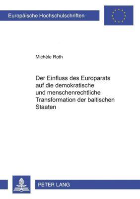 Der Einfluss des Europarats auf die demokratische und menschenrechtliche Transformation der baltischen Staaten, Michèle Roth