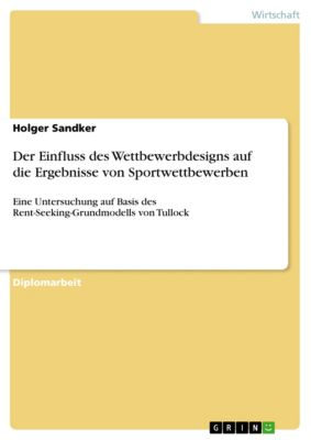 Der Einfluss des Wettbewerbdesigns auf die Ergebnisse von Sportwettbewerben, Holger Sandker