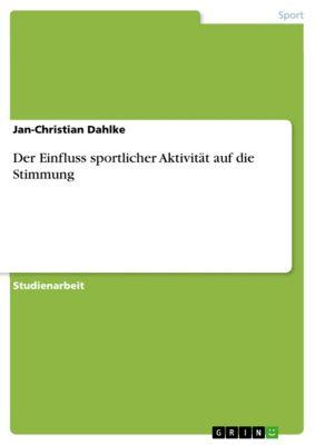 Der Einfluss sportlicher Aktivität auf die Stimmung, Jan-Christian Dahlke