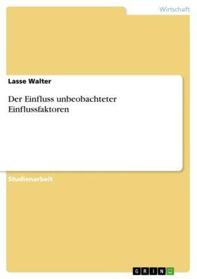Der Einfluss unbeobachteter Einflussfaktoren, Lasse Walter