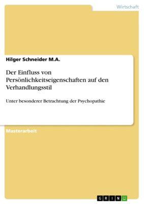 Der Einfluss von Persönlichkeitseigenschaften auf den Verhandlungsstil, Hilger Schneider  M.A.