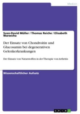 Der Einsatz von Chondroitin und Glucosamin bei degenerativen Gelenkerkrankungen, Sven-David Müller, Thomas Reiche, Elisabeth Warzecha
