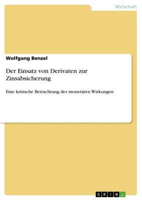 Der Einsatz von Derivaten zur Zinsabsicherung, Wolfgang Benzel