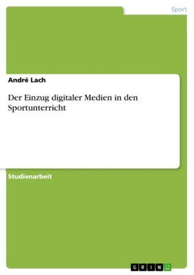 Der Einzug digitaler Medien in den Sportunterricht, André Lach