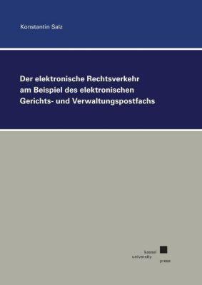 Der elektronische Rechtsverkehr am Beispiel des elektronischen Gerichts- und Verwaltungspostfachs - Konstantin Salz |