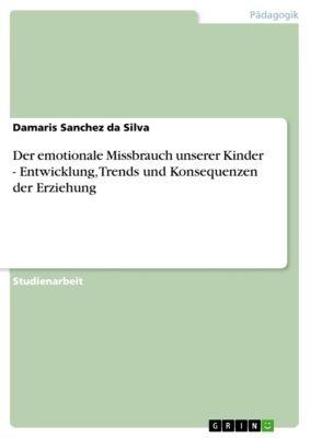Der emotionale Missbrauch unserer Kinder - Entwicklung, Trends und Konsequenzen der Erziehung, Damaris Sanchez da Silva