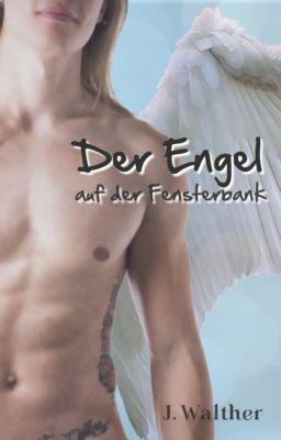 Der Engel auf der Fensterbank, J. Walther