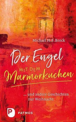 Der Engel mit dem Marmorkuchen - Michael H. F. Brock |