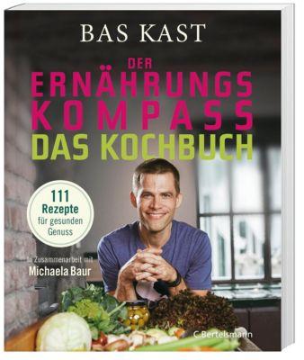 Der Ernährungskompass - Das Kochbuch - Bas Kast |