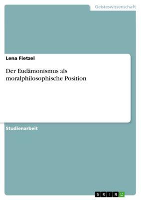 Der Eudämonismus als moralphilosophische Position, Lena Fietzel