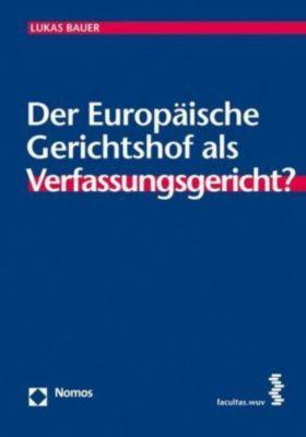 Der europäische Gerichtshof als Verfassungsgerichtshof?, Lukas Bauer