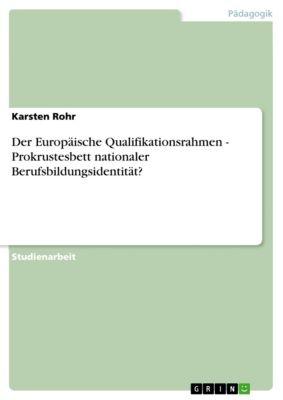 Der Europäische Qualifikationsrahmen - Prokrustesbett nationaler Berufsbildungsidentität?, Karsten Rohr