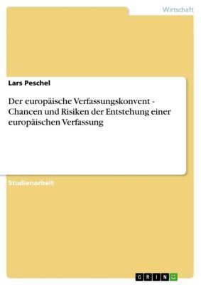 Der europäische Verfassungskonvent - Chancen und Risiken der Entstehung einer europäischen Verfassung, Lars Peschel