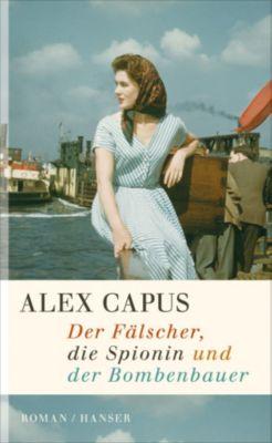 Der Fälscher, die Spionin und der Bombenbauer, Alex Capus