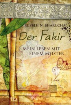 Der Fakir - Mein Leben mit einem Meister - Ruzbeh N. Bharucha pdf epub