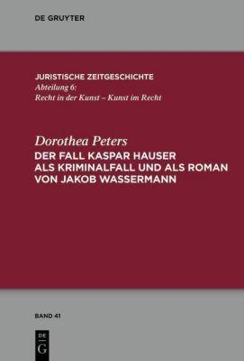 Der Fall Kaspar Hauser als Kriminalfall und als Roman von Jakob Wassermann, Dorothea Peters