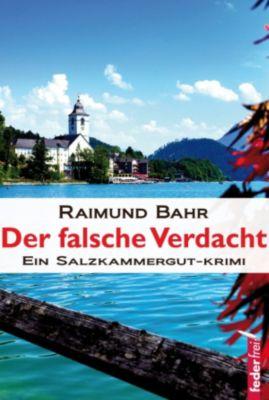 Der falsche Verdacht: Ein Salzkammergut-Krimi, Raimund Bahr