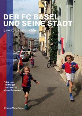 Der FC Basel und seine Stadt, Philipp Loser, Thilo Mangold, Claudio Miozzari, Michael Rockenbach