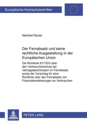 Der Fernabsatz und seine rechtliche Ausgestaltung in der Europäischen Union, Manfred Reuter