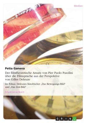 Der filmtheoretische Ansatz von Pier Paolo Pasolini über die Filmsprache aus der Perspektive von Gilles Deleuze, Petia Ganeva