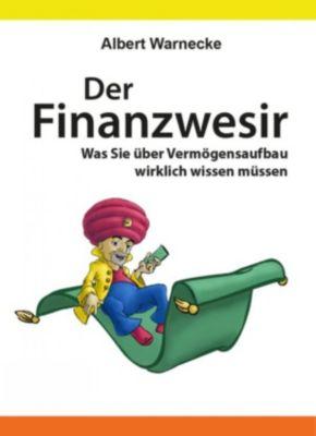 Der Finanzwesir - Was Sie über Vermögensaufbau wirklich wissen müssen. Intelligent Geld anlegen und finanzielle Freiheit erlangen mit ETF und Index-Fonds, Albert Warnecke
