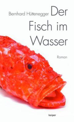 Der Fisch im Wasser - Bernhard Hüttenegger |