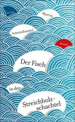 Der Fisch in der Streichholzschachtel, Martin Amanshauser
