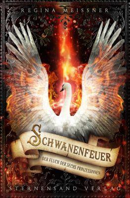 Der Fluch der sechs Prinzessinnen: Der Fluch der sechs Prinzessinnen (Band 1): Schwanenfeuer, Regina Meißner