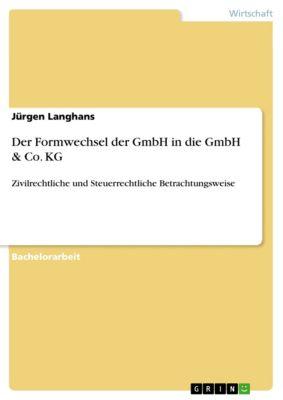 Der Formwechsel der GmbH in die GmbH & Co. KG, Jürgen Langhans