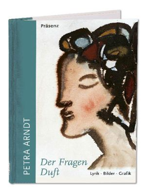 Der Fragen Duft - Petra Arndt |