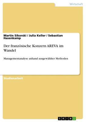Der französische Konzern AREVA im Wandel, Julia Keller, Martin Sikorski, Sebastian Hasenkamp
