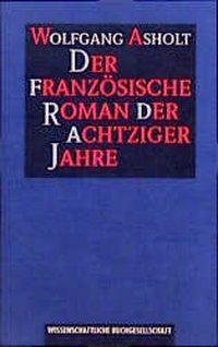 Der französische Roman der achtziger Jahre, Wolfgang Asholt