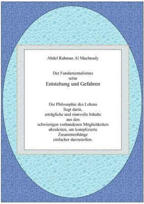 Der Fundamentalismus seine Entstehung und Gefahren., Mag. Abdel Rahman Al Machtouly