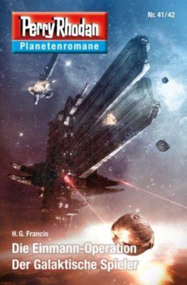Der Galaktische Spieler / Perry Rhodan - Planetenromane Band 36: Die Einmann-Operation, H.g. Francis