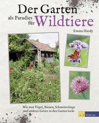 Der Garten als Paradies für Wildtiere - Emma Hardy |