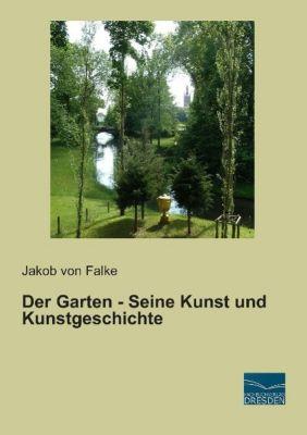 Der Garten - Seine Kunst und Kunstgeschichte - Jakob von Falke |