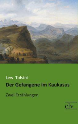 Der Gefangene im Kaukasus - Leo N. Tolstoi |