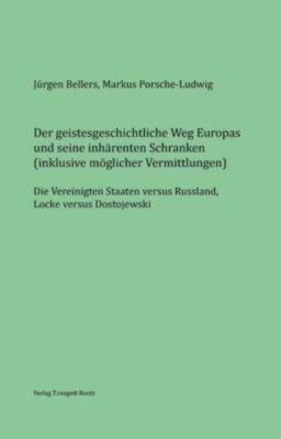 Der geistesgeschichtliche Weg Europas und seine inhärenten Schranken, Jürgen Bellers, Markus Porsche-Ludwig