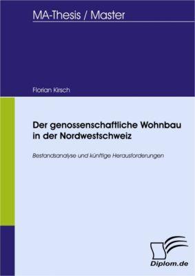 Der genossenschaftliche Wohnbau in der Nordwestschweiz, Florian Kirsch