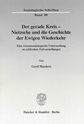 Der gerade Kreis - Nietzsche und die Geschichte der Ewigen Wiederkehr, Gerd Harders