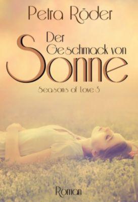 Der Geschmack von Sonne - Seasons of Love Reihe / Band 3, Petra Röder
